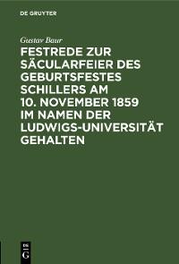 Cover Festrede zur Säcularfeier des Geburtsfestes Schillers am 10. November 1859 im Namen der Ludwigs-Universität gehalten