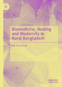 Cover Biomedicine, Healing and Modernity in Rural Bangladesh