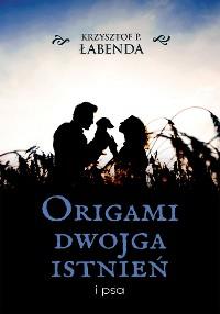 Cover Origami dwojga istnień i psa