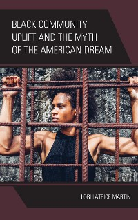 Cover Black Community Uplift and the Myth of the American Dream