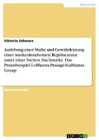 Cover Auslebung einer Marke und Gewährleistung einer markenkonformen Repräsentanz unter einer breiten Dachmarke. Das Praxisbeispiel Lufthansa Passage/Lufthansa Group