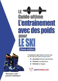 Cover Le guide supreme de l'entrainement avec des poids pour le ski