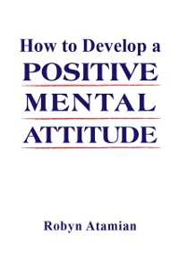 Cover How to Develop a Positive Mental Attitude