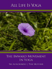 Cover All Life Is Yoga: The Inward Movement In Yoga