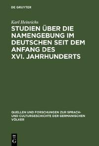 Cover Studien über die Namengebung im Deutschen seit dem Anfang des XVI. Jahrhunderts