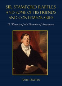 Cover Sir Stamford Raffles and Some of His Friends and Contemporaries