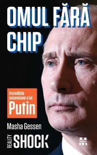 Cover Omul fara chip. Incredibila ascensiune a lui Vladimir Putin