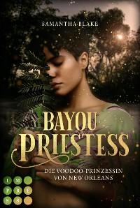 Cover Bayou Priestess. Die Voodoo-Prinzessin von New Orleans