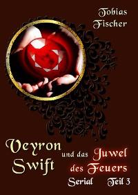 Cover Veyron Swift und das Juwel des Feuers: Serial Teil 3