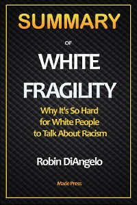 Cover SUMMARY OF White Fragility: Why It's So Hard for White People to Talk About Racism
