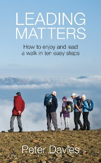 Cover Leading Matters: How to enjoy and lead a walk in ten easy steps