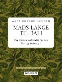 Cover Mads Lange til Bali: En dansk ostindiefarers liv og eventyr