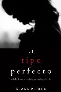 Cover El Tipo Perfecto (Thriller de suspense psicológico con Jessie Hunt—Libro Dos)