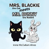 Cover Mrs. Blackie the Cat Meets Mr. Bunny the Rabbit