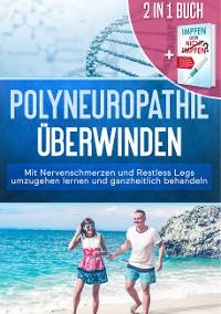 Cover 2 in 1 Buch | Polyneuropathie überwinden: Mit Nervenschmerzen und Restless Legs umzugehen lernen und ganzheitlich behandeln + Impfen oder nicht Impfen? Vor- und Nachteile individuell abwägen und faktenbasiert eine verantwortungsbewusste Impfentscheidung für Ihr Kind treffen