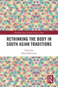 Cover Rethinking the Body in South Asian Traditions