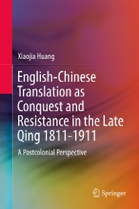 Cover English-Chinese Translation as Conquest and Resistance in the Late Qing 1811-1911