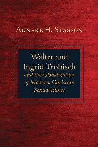 Cover Walter and Ingrid Trobisch and the Globalization of Modern, Christian Sexual Ethics