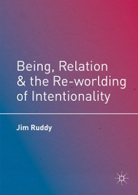 Cover Being, Relation, and the Re-worlding of Intentionality