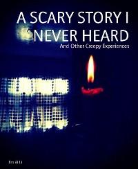Cover A SCARY STORY I NEVER HEARD