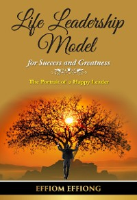 Cover Life Leadership Model for Success and Greatness