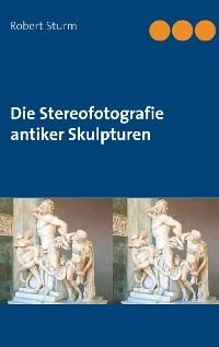 Cover Die Stereofotografie antiker Skulpturen