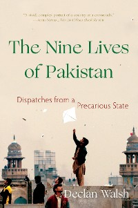 Cover The Nine Lives of Pakistan: Dispatches from a Precarious State