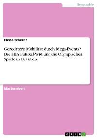 Cover Gerechtere Mobilität durch Mega-Events? Die FIFA Fußball-WM und die Olympischen Spiele in Brasilien