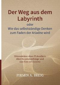 Cover Der Weg aus dem Labyrinth oder Wie das selbstständige Denken zum Faden der Ariadne wird