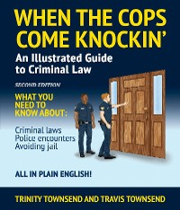 Cover When the Cops Come Knockin': An Illustrated Guide to Criminal Law