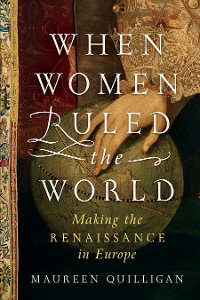Cover When Women Ruled the World: Making the Renaissance in Europe