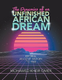 Cover The Dynamics of an Unfinished African Dream: Eritrea: Ancient History to 1968