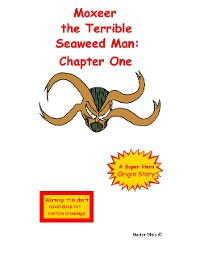 Cover Moxeer the Terrible Seaweed Man: Chapter One