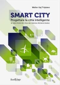 Cover Smart City. Progettare la città intelligente. Il caso studio del Polo Multimodal Pecem in Brasile