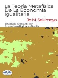 Cover La Teoría Metafísica De La Economía Igualitaria
