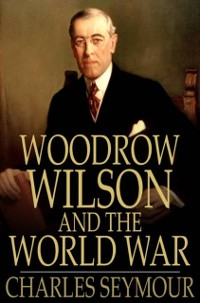 Cover Woodrow Wilson and the World War