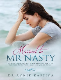 Cover Married to Mr Nasty: Why Your Partner Is Making You Miserable and What You Need to Do to Get Your Life Back On Track