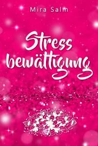 Cover Stressbewältigung: Wie Du Schluss machst mit Stress und Burnout und ein ruhiges, entspanntes und stressfreies Leben führst