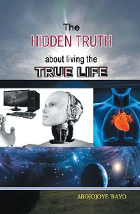 Cover The Hidden Truth About Living the True Life