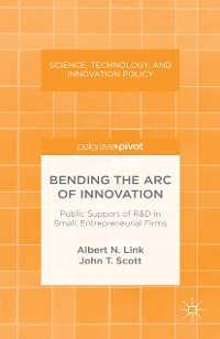 Cover Bending the Arc of Innovation: Public Support of R&D in Small, Entrepreneurial Firms