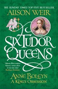 Cover Six Tudor Queens: Anne Boleyn, A King's Obsession