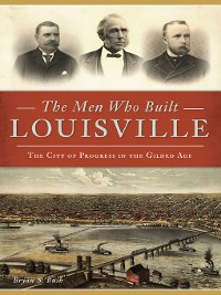 Cover The Men Who Built Louisville