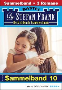 Cover Dr. Stefan Frank Sammelband 10 - Arztroman
