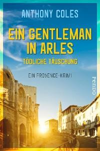 Cover Ein Gentleman in Arles – Tödliche Täuschung