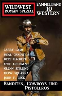 Cover Banditen, Cowboys und Pistoleros: Wildwestroman Spezial Sammelband 10 Western