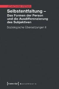 Cover Selbstentfaltung - Das Formen der Person und die Ausdifferenzierung des Subjektiven