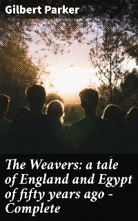 Cover The Weavers: a tale of England and Egypt of fifty years ago - Complete