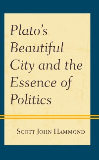 Cover Plato's Beautiful City and the Essence of Politics