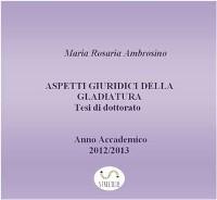 Cover Aspetti giuridici della gladiatura. Tesi di dottorato 2013