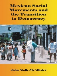 Cover Mexican Social Movements and the Transition to Democracy